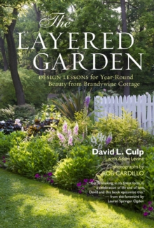 The Layered Garden : Design Lessons for Year-round Beauty from Brandywine Cottage, Hardback Book