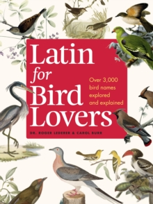 Latin for Bird Lovers : Over 3,000 bird names explored and explained, Hardback Book
