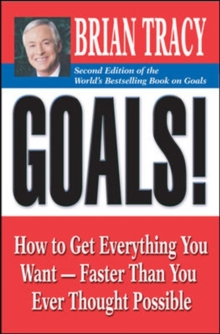 Goals! : How to Get Everything You Want - Faster Than You Ever Thought Possible, Paperback Book