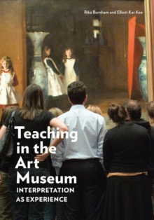 Teaching in the Art Museum : Interpretation as Experience, Paperback Book