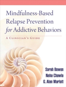 Mindfulness-Based Relapse Prevention for Addictive Behaviors : A Clinician's Guide, Paperback Book
