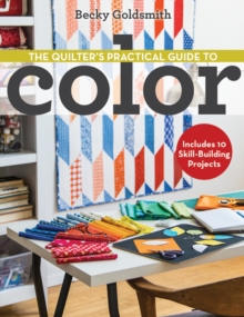 The Quilter's Practical Guide to Color : Includes 10 Skill-Building Projects, Paperback Book