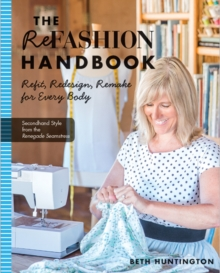 The Refashion Handbook : Refit, Redesign, Remake for Every Body, Paperback Book