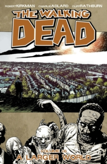 The Walking Dead Volume 16 : A Larger World, Paperback Book