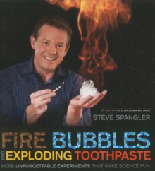 Fire Bubbles & Exploding Toothpaste : More Unforgettable Experiments That Make Science Fun, Paperback Book