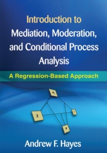 Introduction to Mediation, Moderation, and Conditional Process Analysis : A Regression-Based Approach, Hardback Book
