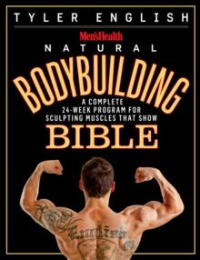 The Men's Health Bodybuilding Bible : The Complete Natural Guide to Sculpting Muscles That Show, Paperback Book