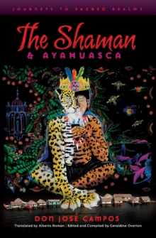 The Shaman & Ayahuasca : Journeys to Sacred Realms, Paperback Book