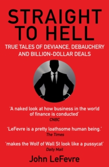 Straight to Hell : True Tales of Deviance, Debauchery and Billion-Dollar Deals, Paperback Book