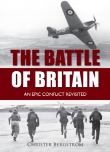 The Battle of Britain : An Epic Conflict Revisited, Hardback Book
