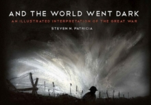And the World Went Dark : An Illustrated Interpretation of the Great War, Hardback Book