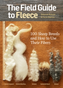 The Field Guide to Fleece : 100 Sheep Breeds and How to Use Their Fibers, Paperback Book