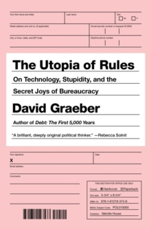 The Utopia of Rules : On Technology, Stupidity and the Secret Joys of Bureaucracy, Hardback Book