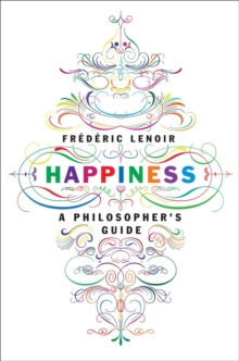 Happiness : A Philosopher's Guide, Paperback Book