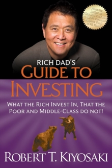 Rich Dad's Guide to Investing : What the Rich Invest in, That the Poor and the Middle Class Do Not!, Paperback Book