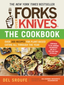 Forks Over Knives Cookbook:Over 300 Recipes for Plant-Based Eating All  Though the Year, Paperback Book