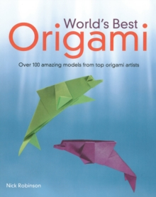 World's Best Origami : 100+ Fabulous Diagrams from Top Origami Artists, Paperback Book