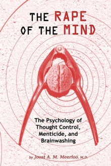 The Rape of the Mind : The Psychology of Thought Control, Menticide, and Brainwashing, Paperback Book