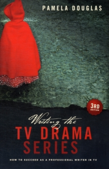 Writing the TV Drama Series : How to Succeed as a Writer in TV, Paperback Book