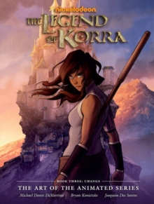 Legend Of Korra: Art Of The Animated Series, The Book 3 : Change, Hardback Book