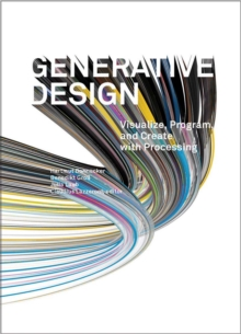 Generative Design : Visualize, Program, and Create with Processing, Hardback Book