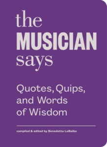 The Musician Says : Quotes, Quips, and Words of Wisdom, Hardback Book