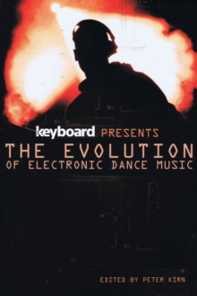 The Evolution of Electronic Dance Music, Paperback Book