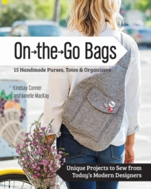On the Go Bags - 15 Handmade Purses, Totes & Organizers : Unique Projects to Sew from Today's Modern Designers, Paperback Book