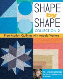 Shape by Shape, Collection 2 : Free-Motion Quilting with Angela Walters * 70+ More Designs for Blocks, Backgrounds & Borders, Paperback Book