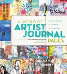 A World of Artist Journal Pages : 1000+ Artworks | 230 Artists | 30 Countries, Paperback Book