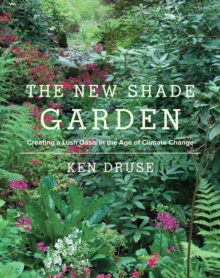 The New Shade Garden : Creating a Lush Oasis in the Age of Climate Change, Hardback Book