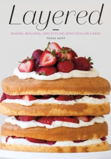 Layered : Baking, Building, and Styling Spectacular Cakes, Hardback Book