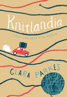 Knitlandia : A Knitter Sees the World, Hardback Book