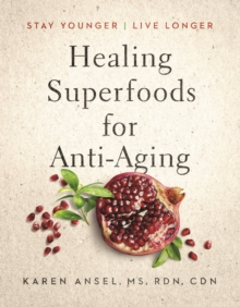 Healing Superfoods for Anti-Aging : Stay Younger, Live Longer, Hardback Book