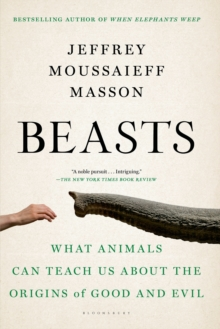 Beasts : What Animals Can Teach Us About the Origins of Good and Evil, Paperback Book