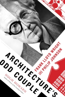 Architecture's Odd Couple : Frank Lloyd Wright and Philip Johnson, Hardback Book
