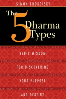 The Five Dharma Types : Vedic Wisdom for Discovering Your Purpose and Destiny, Paperback Book