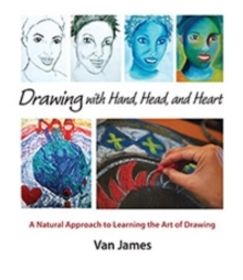 Drawing with Hand, Head and Heart : A Natural Approach to Learning the Art of Drawing, Paperback Book