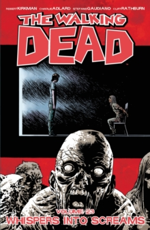 The Walking Dead Volume 23 : Whispers Into Screams, Paperback Book