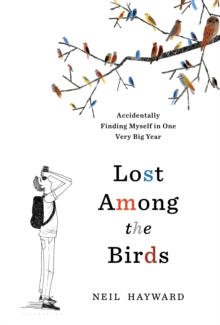 Lost Among the Birds : Accidentally Finding Myself in One Very Big Year, Hardback Book