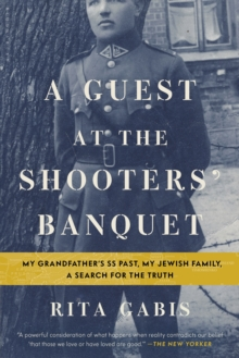 A Guest at the Shooters' Banquet : My Grandfather's SS Past, My Jewish Family, A Search for the Truth, Paperback Book