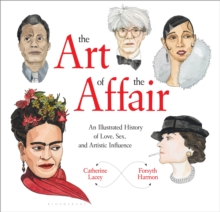 The Art of the Affair : An Illustrated History of Love, Sex, and Artistic Influence, Hardback Book