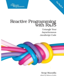 Reactive Programming with RxJS : Untangle Your Asynchronous JavaScript Code, Paperback Book