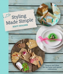 Styling Made Simple : Projects and Ideas for the Home and Special Celebrations, Paperback Book
