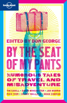 By the Seat of My Pants : Humorous Tales of Travel and Misadventure, Paperback Book