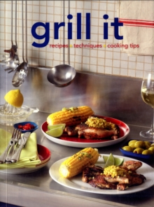 Grill it : Recipes, Techniques, Cooking Tips, Paperback Book