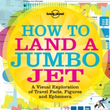 How to Land a Jumbo Jet : A Visual Exploration of Travel Facts, Figures and Ephemera No. 1, Paperback Book
