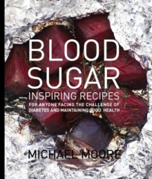 Blood Sugar : Inspiring Recipes for Anyone Facing the Challenge of Diabetes and Maintaining Good Health, Hardback Book