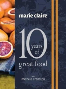 Marie Claire: 10 Years of Great Food, Hardback Book