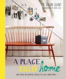 Place Called Home :  Creating Beautiful Spaces to Call Your Own, Hardback Book